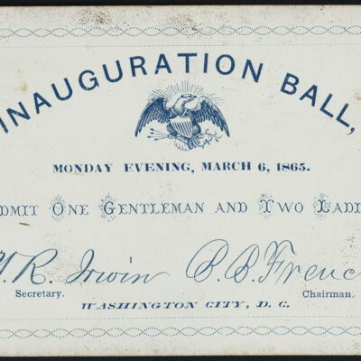 Inauguration ball, Monday evening, March 6, 1865. Admit one gentleman and two ladies.